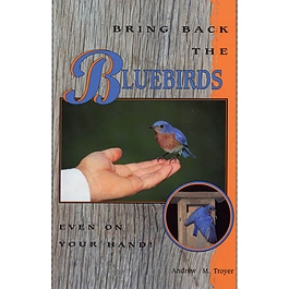 Bring Back the Bluebirds by Andrew M. Troyer